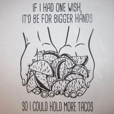 If I had one wish, it'd be for bigger hands so I could hold more tacos t shirt  www.betterthanreallife.com  #betterthanreallife #betterthanreallifetees #funny #taco #tacos #tacotuesday #handfuloftacos #onewish