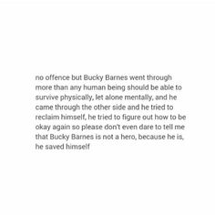 Bucky is a sweet guy on the inside, yiu just have to get through it. He may seem so serious but you just have to get his mind off of war and there it is. He only knows how to focus on war.