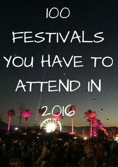 100 FESTIVALS YOU HAVE TO ATTEND IN 2016