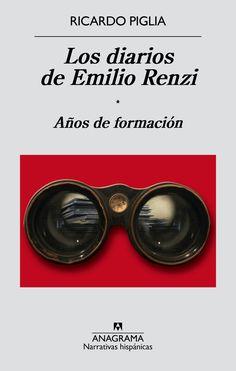 NOVEDAD: Los diarios de Emilio Renzi - Años de formación - Ricardo Piglia - #RicardoPiglia #Libro #Libros #NuevosLibros #NovedadesLibros