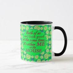 me or the house can look good coffee mug - coffee custom unique special