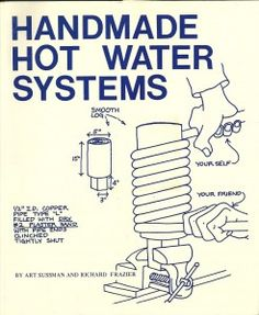 Solar Water Heating–Revised & Expanded Edition: A Comprehensive Guide to Solar Water and Space Heating Systems Solar Water Heater, Water Heating, Pool Heater, Rocket Stove Water Heater, Off The Grid, Alternative Energie, Piscine Diy, Off Grid Cabin, Best Solar Panels