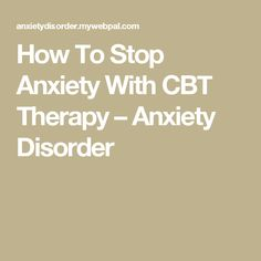 How To Stop Anxiety With CBT Therapy – Anxiety Disorder
