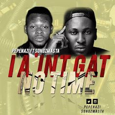 FRESH MUSIC : Pepenazi Ft Songzmasta - I A'int Gat No Time ( Remix )   Whatsapp / Call 2349034421467 or 2348063807769 For Lovablevibes Music Promotion   Songzmasta shows his versatility in the music art as he abandons AfroPop this time around and goes in with some sick bars.. This Lad is definitely going to be a force to reckon with!!Download and Listen to his verse on Pepenazi's I A'int Gat No Time!!  DOWNLOAD NOW : Pepenazi Ft Songzmasta - I A'int Gat No Time  MUSIC