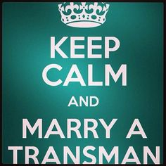 "My partner, John Jericho did.  I am a gay transgender man who has been in a 22-year committed relationship with my partner.  ""Keep calm and marry a transman"""