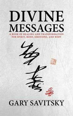 Divine Messages: a Book of Healing and Transformation for Spirit, Mind, Emotions, and Body, by Gary Savitsky.