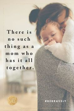 """""""There is no such thing as a mom who has it all together"""". Inspiring Motherhood Quotes Encouraging and empowering single mother quotes! Baby Boy Quotes, Mommy Quotes, Strong Mom Quotes, Toddler Quotes, Child Quotes, Life Quotes, Son Quotes, Sister Quotes, Daughter Quotes"""