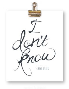 I don't know - Grace Helbig Quote. Handlettering, Typography. Free downloads and more at heyhiblog.com