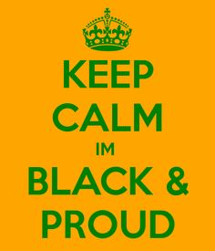keep calm and im black indian | KEEP CALM IM BLACK & PROUD - KEEP CALM AND CARRY ON Image Generator ...
