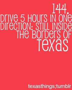 Unless of course you start at Texarkana and drive north or east. hahaha