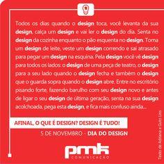 [ 5 de Novembro - Dia do Design ]  AFINAL, O QUE É DESIGN? DESIGN É TUDO!