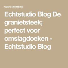 Echtstudio Blog De granietsteek; perfect voor omslagdoeken - Echtstudio Blog