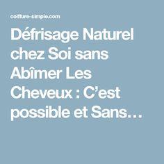 Défrisage Naturel chez Soi sans Abîmer Les Cheveux : C'est possible et Sans…