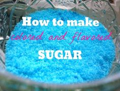 How to Make Colored and Flavored Sugar