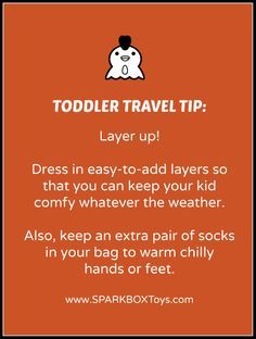 Toddler Travel Tip:  Layer up. Dress in easy-to-add layers so that you can keep your kid comfy whatever the weather. | #sparkbox #sparkbaby #playlearnreturn #parenting | http://www.sparkboxtoys.com