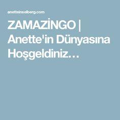 ZAMAZİNGO   Anette'in Dünyasına Hoşgeldiniz…