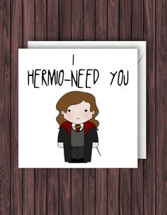 I Hermio-need you. Funny Harry Potter by TheDandyLionDesigns