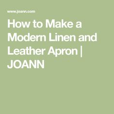 How to Make a Modern Linen and Leather Apron | JOANN