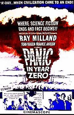 "Panic in Year Zero! (1962) -- classic ""after the bomb"" B movie with Ray Milland."