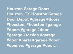 Houston Garage Doors-Houston, TX-Houston Garage Door Depot #garage #doors #houston, #houston #garage #doors #garage #door #garage #torsion #garage #door #parts #garage #door #openers #garage #door #supply # http://austin.remmont.com/houston-garage-doors-houston-tx-houston-garage-door-depot-garage-doors-houston-houston-garage-doors-garage-door-garage-torsion-garage-door-parts-garage-door-openers-garage-door-su-2/  # Buy Quality Garage Doors in Houston, TX Our helpful staff are always…