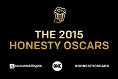 ONE and Accountability Lab are teaming up to host the 2015 Honesty Oscars, a week-long event to honor groundbreaking organizations, activists and creatives who make our world more transparent and hold our governments and corporations more accountable.
