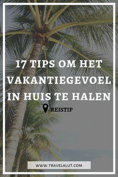 Hoe haal je het vakantiegevoel in huis en hoe kun je dat vakantiegevoel vasthouden? Ik geef je hier 17 handige en leuke tips! #vakantie #vakantiegevoel #reisgevoel Dutch, Wanderlust, Travel, Lisbon, Viajes, Dutch Language, Destinations, Traveling, Trips