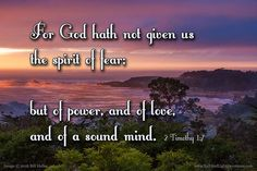 7 For God hath not given us the spirit of fear; but of power and of love and of a sound mind. 8 Be not thou therefore ashamed of the testimony of our Lord nor of me his prisoner: but be thou partaker of the afflictions of the gospel according to the power of God; 9 Who hath saved us and called us with an holy calling not according to our works but according to his own purpose and grace which was given us in Christ Jesus before the world began 10 But is now made manifest by the appearing of…