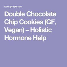 Double Chocolate Chip Cookies (GF, Vegan) – Holistic Hormone Help