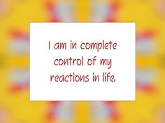 "Daily Affirmation for November 9, 2014 #affirmation #inspiration - ""I am in complete control of my reactions in life."""