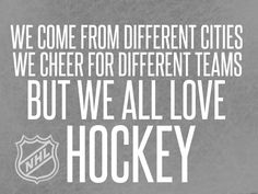 """We All Love Hockey - and we all have RESPECT for the games & the fans after the game. It's one of the best parts of hockey is being a """"hockey family"""" which is a one of a kind sports family."""