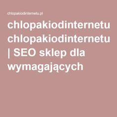 chlopakiodinternetu.pl | SEO sklep dla wymagających