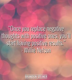 Positive thoughts get positive results!