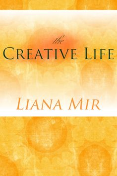 The Creative Life by Liana Mir (cover)