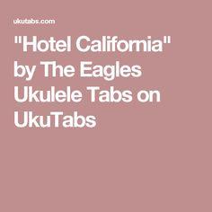 """""""Hotel California"""" by The Eagles Ukulele Tabs on UkuTabs"""