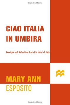 Ciao Italia in Umbria: Recipes and Reflections from the Heart of Italy by Mary Ann Esposito http://www.amazon.com/dp/0312303297/ref=cm_sw_r_pi_dp_oYA9vb0H8SGDX