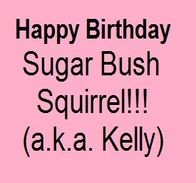 Happy Birthday, Sugar Bush Squirrel...aka Kelly Foxtion (October 20, 2013)!!  Thanks for providing us with another great year of fun and entertainment on your Pinterest boards!  Have a wonderful birthday! (this is animated...click to see Kelly and Sugar Bush)