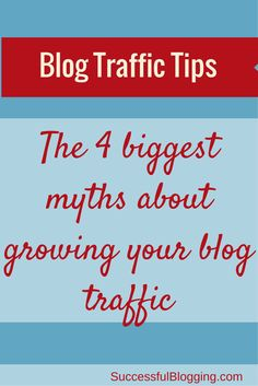 The 4 Biggest Myths About Growing Your Blog Traffic