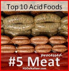 Top Ten Acid Foods: #5 Processed Meats -  On our list of top acidic foods, processed meats are not only acid forming in your body, they contain dangerous preservatives and chemicals like sodium nitrite.   They also contain questionable meat parts, like offal and mechanically reclaimed meat (a paste-like meat product), that many people would not eat if they were aware of it.   Read more... http://h2oalkalizer.com/#/basic-life-blog/4562900710/Top-Ten-Acid-Foods-5-Processed-Meats/6236909