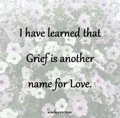 I'm sharing these grief quotes not to make you or I feel better but to remind us that it hurts because it mattered and it will always matter. I've learned is just another name for Love; This Is Your Life, Love Life, Nature Quotes, Spiritual Quotes, Uplifting Quotes, Inspirational Quotes, Get Well Quotes, Missing My Love, Together Quotes