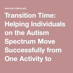 Transition Time: Helping Individuals on the Autism Spectrum Move Successfully from One Activity to Another