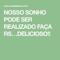 NOSSO SONHO PODE SER REALIZADO FAÇA RS…DELICIOSO!!
