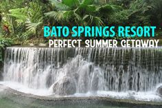 Bato Springs Resort -- perfect for summer.