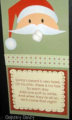 So cute for kids ~ Add a cotton ball to Santa's beard each day. When beard is full, Santa comes!