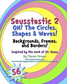 OH! The Circles, Shapes, & Waves! Are you looking for *additional* cute backgrounds and borders for your Dr. Seuss-themed worksheets, products, or scrapbook pages? Here's another great package with 56 total graphics inspired by the work of Dr. Seuss. {priced}
