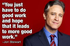 You just have to do good work and hope it leads to more good work.