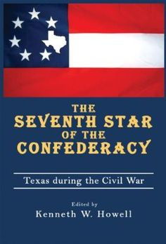 #52 - Seventh Star of the Confederacy: Texas during the Civil War - Hardcover
