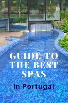 Spas in Portugal   Portugal Best spas   Places to relax in Portugal   Guide of Spas in Portugal   Portugal Spa resort   Portugal relaxing holidays   Spa vacations in Portugal