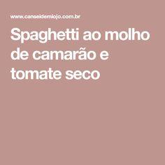 Spaghetti ao molho de camarão e tomate seco