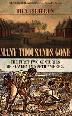 Many Thousands Gone The First Two Centuries Of Slavery In North America Gone Book Slavery Books
