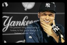 """""""The greatest thing about being a Yankee, is that you're always a Yankee."""" -The Captain"""